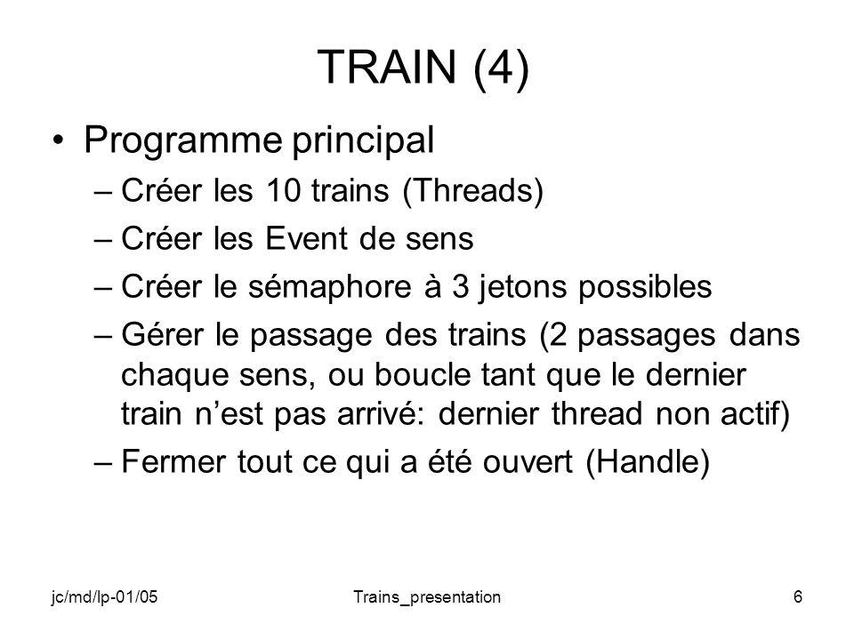 jc/md/lp-01/05Trains_presentation17 TRAIN ThreadA_B (2) // Attente de l obtention du sens et du sémaphore // les 2 valeurs doivent être égales a zéro // TODO // Traitement printf ( départ du train AB %d \n\r ,pp); Sleep (1000); printf ( arrivée du train AB %d \n\r ,pp); // Libération du sémaphore // TODO return 0; }