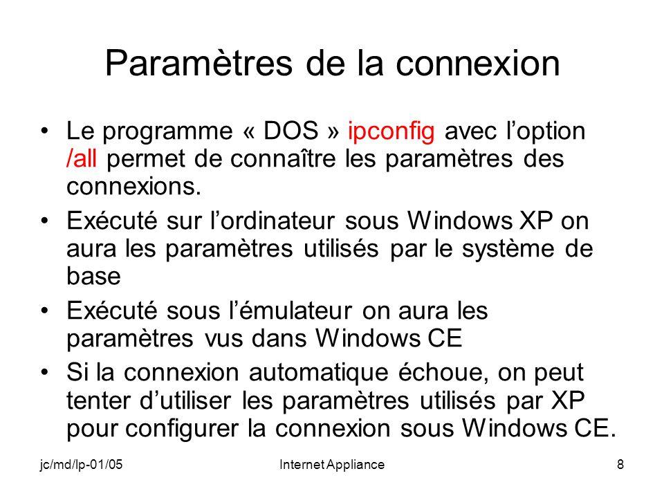 jc/md/lp-01/05Internet Appliance8 Paramètres de la connexion Le programme « DOS » ipconfig avec loption /all permet de connaître les paramètres des connexions.