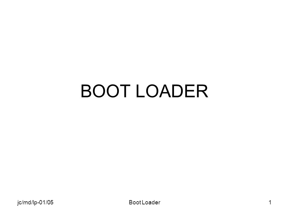 jc/md/lp-01/05Boot Loader1 BOOT LOADER