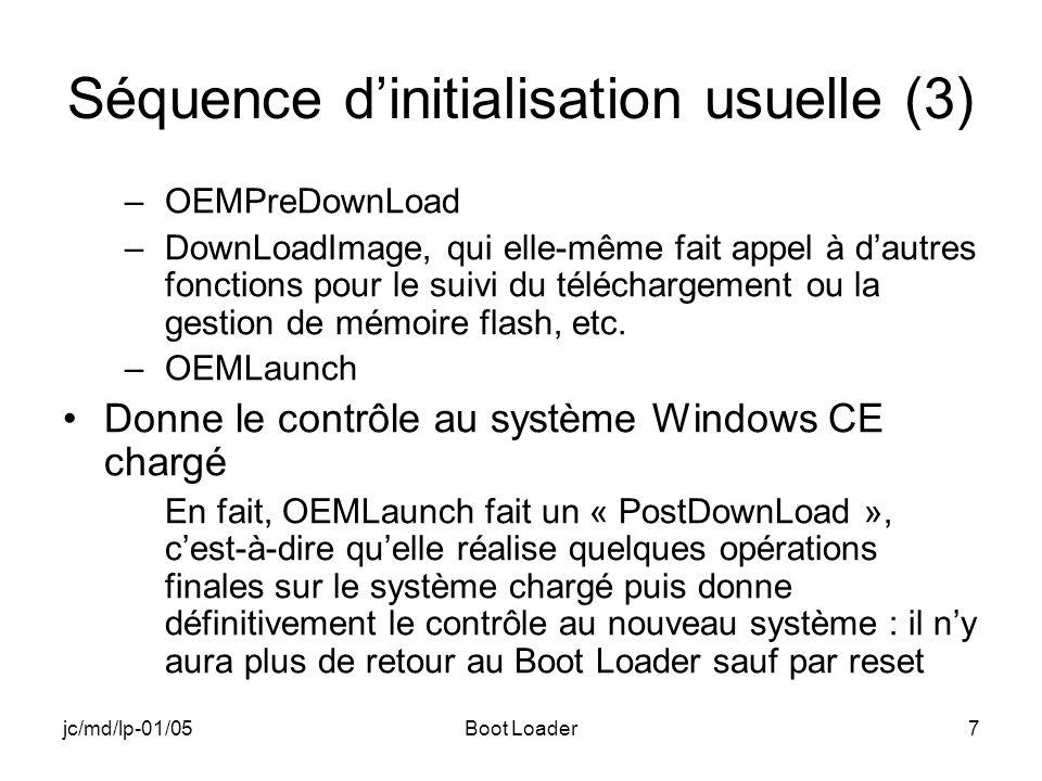 jc/md/lp-01/05Boot Loader7 Séquence dinitialisation usuelle (3) –OEMPreDownLoad –DownLoadImage, qui elle-même fait appel à dautres fonctions pour le suivi du téléchargement ou la gestion de mémoire flash, etc.