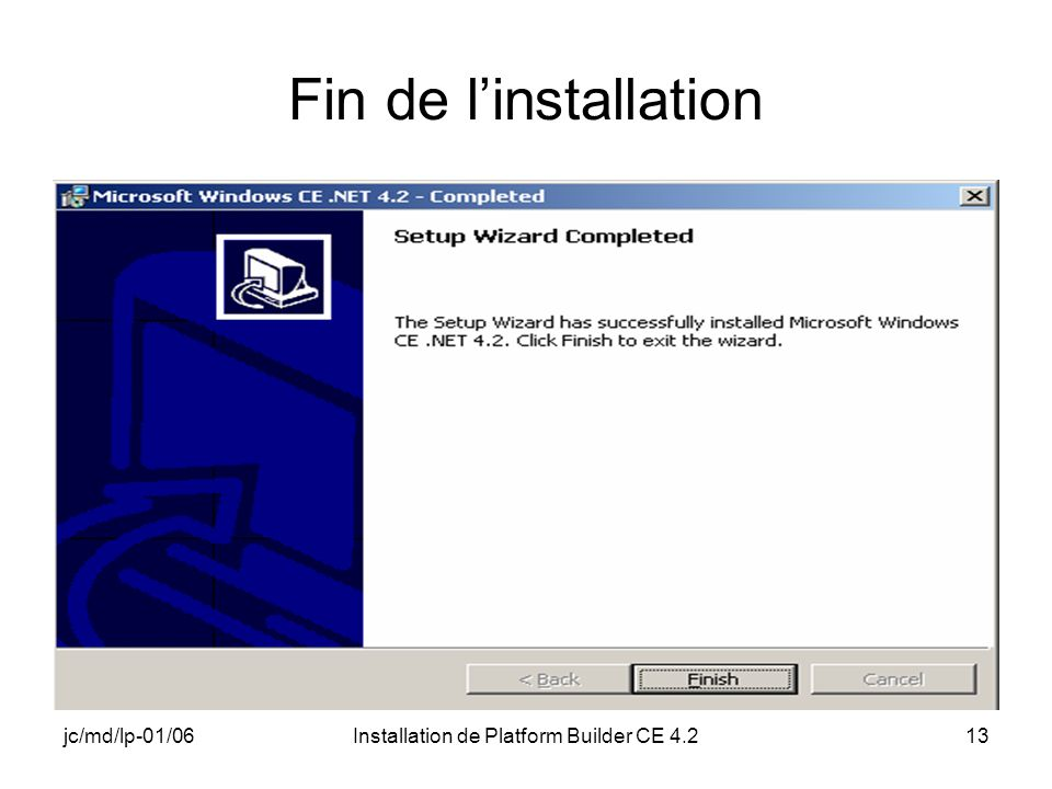 jc/md/lp-01/06Installation de Platform Builder CE 4.213 Fin de linstallation