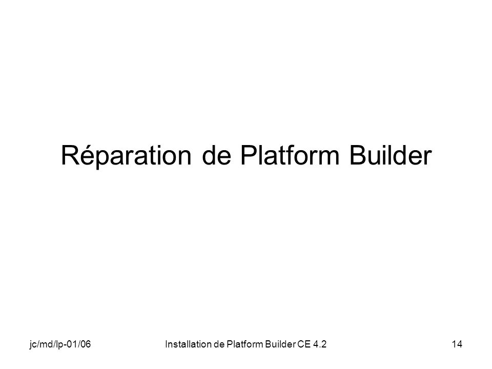 jc/md/lp-01/06Installation de Platform Builder CE 4.214 Réparation de Platform Builder