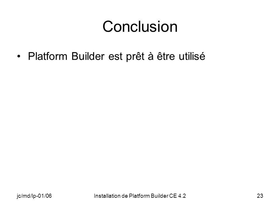jc/md/lp-01/06Installation de Platform Builder CE 4.223 Conclusion Platform Builder est prêt à être utilisé