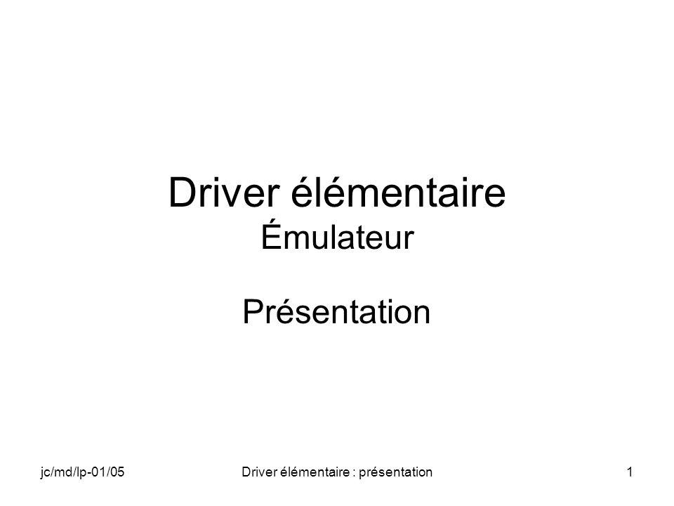 jc/md/lp-01/05Driver élémentaire : présentation1 Driver élémentaire Émulateur Présentation