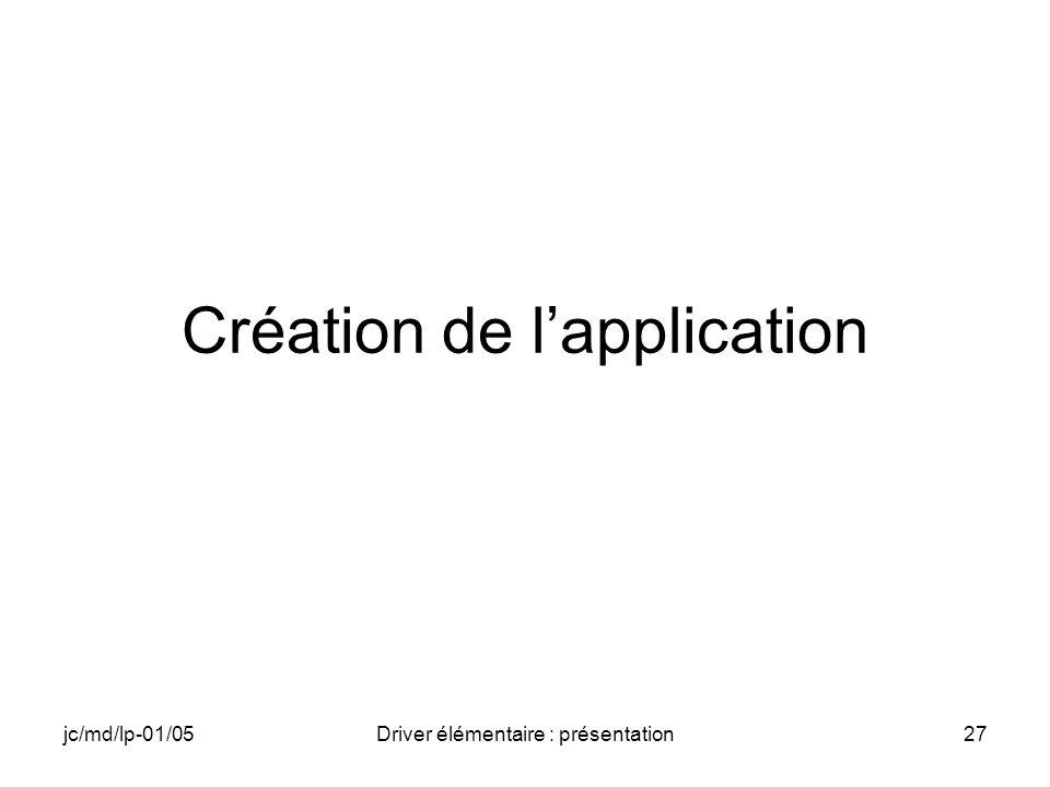 jc/md/lp-01/05Driver élémentaire : présentation27 Création de lapplication