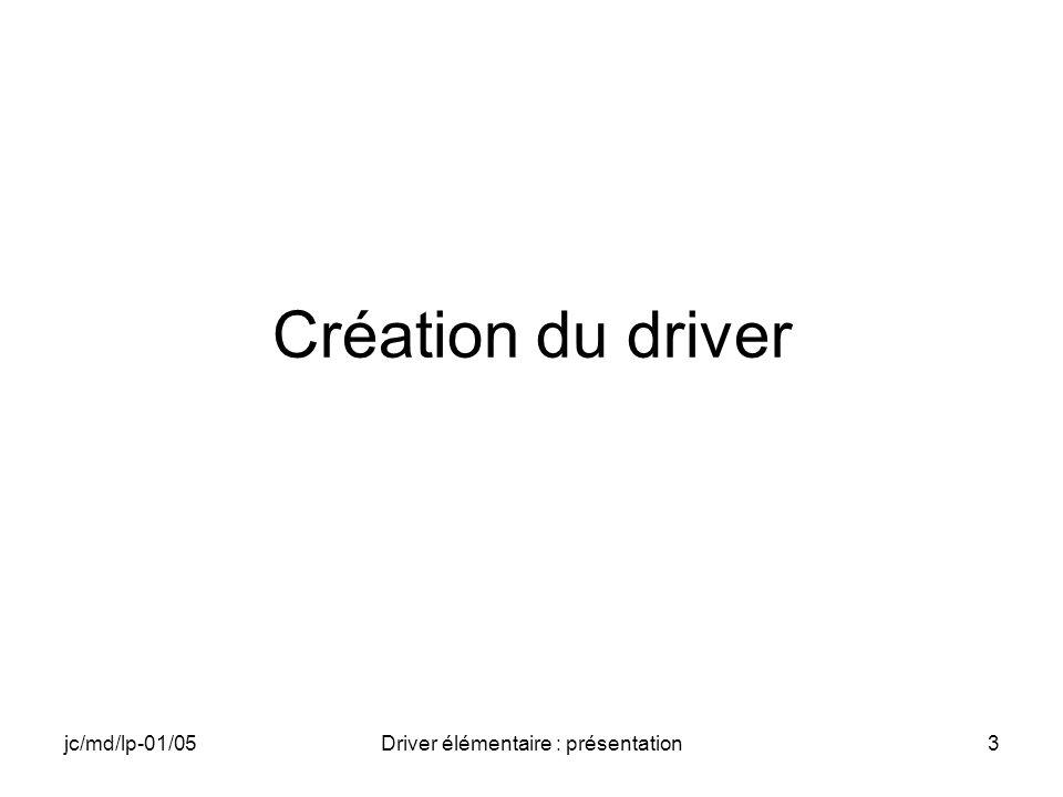 jc/md/lp-01/05Driver élémentaire : présentation3 Création du driver