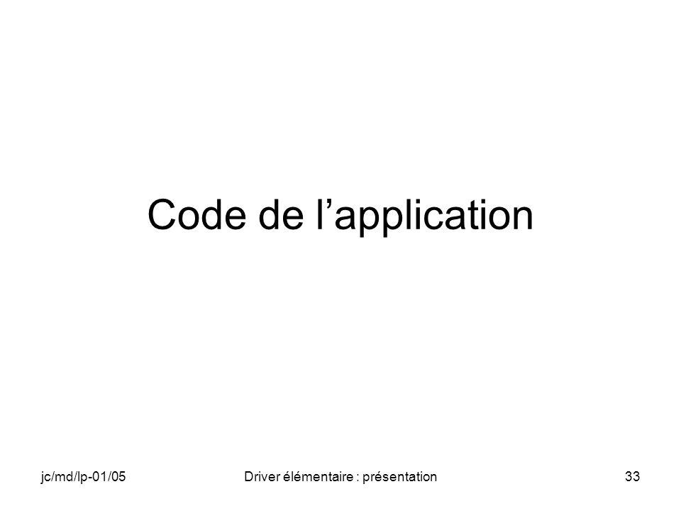 jc/md/lp-01/05Driver élémentaire : présentation33 Code de lapplication