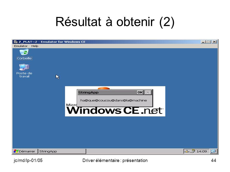 jc/md/lp-01/05Driver élémentaire : présentation44 Résultat à obtenir (2)