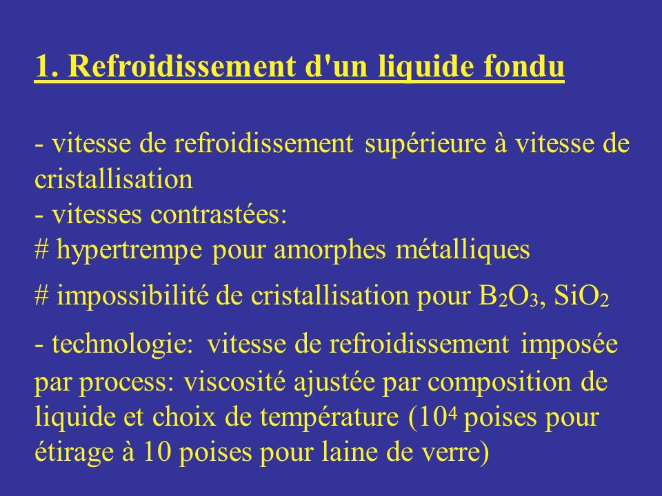 1. Refroidissement d'un liquide fondu - vitesse de refroidissement supérieure à vitesse de cristallisation - vitesses contrastées: # hypertrempe pour