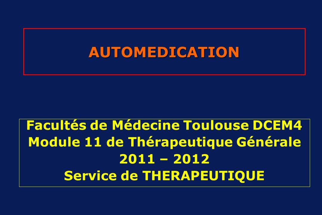 AUTOMEDICATION Facultés de Médecine Toulouse DCEM4 Module 11 de Thérapeutique Générale 2011 – 2012 Service de THERAPEUTIQUE