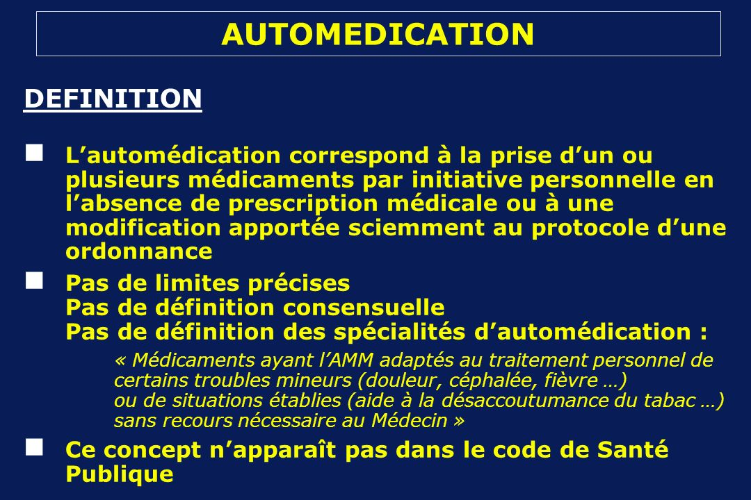 AUTOMEDICATION DEFINITION Lautomédication correspond à la prise dun ou plusieurs médicaments par initiative personnelle en labsence de prescription mé