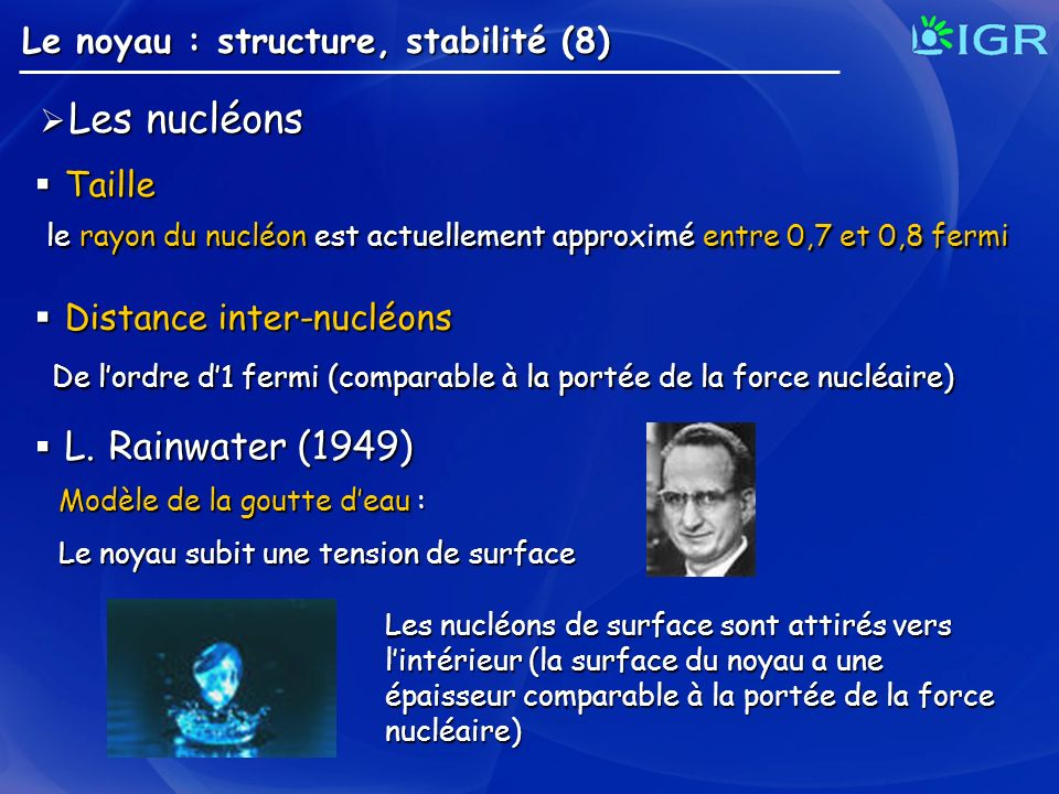 Le noyau : structure, stabilité (8) Les nucléons Les nucléons le rayon du nucléon est actuellement approximé entre 0,7 et 0,8 fermi Taille Taille De l