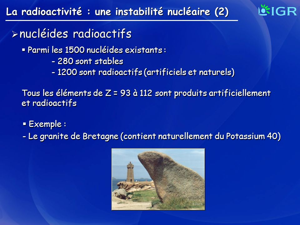 nucléides radioactifs nucléides radioactifs La radioactivité : une instabilité nucléaire (2) Parmi les 1500 nucléides existants : Parmi les 1500 nuclé