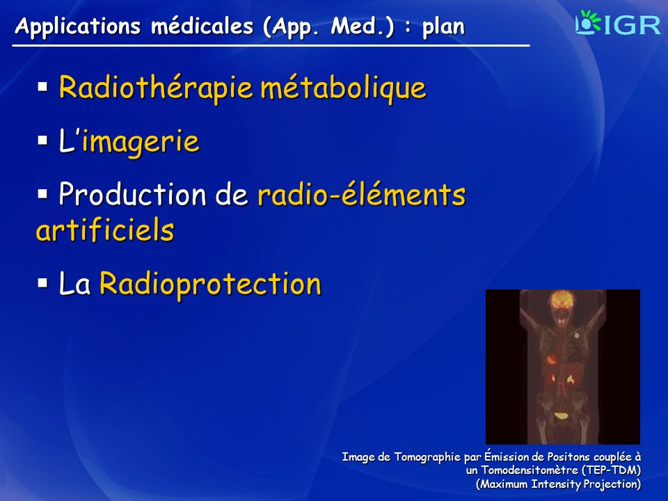 Applications médicales (App. Med.) : plan Radiothérapie métabolique Radiothérapie métabolique Limagerie Limagerie Production de radio-éléments artific