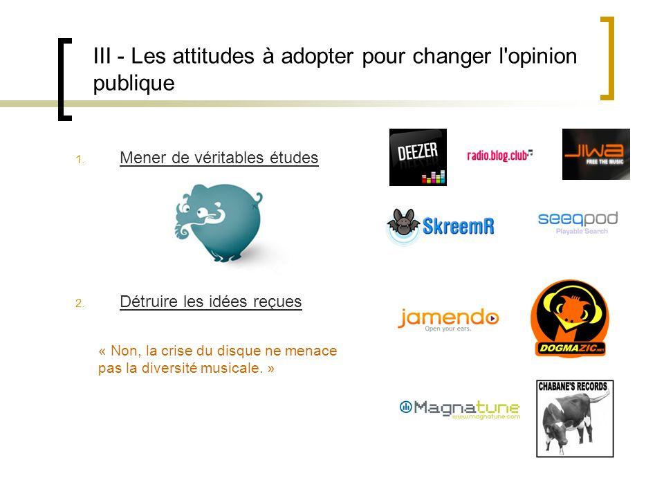 III - Les attitudes à adopter pour changer l opinion publique 1.