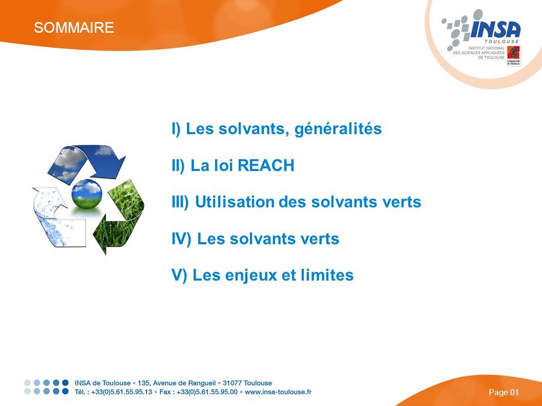 I) Les solvants, généralités II) La loi REACH III) Utilisation des solvants verts IV) Les solvants verts V) Les enjeux et limites SOMMAIRE Page 01