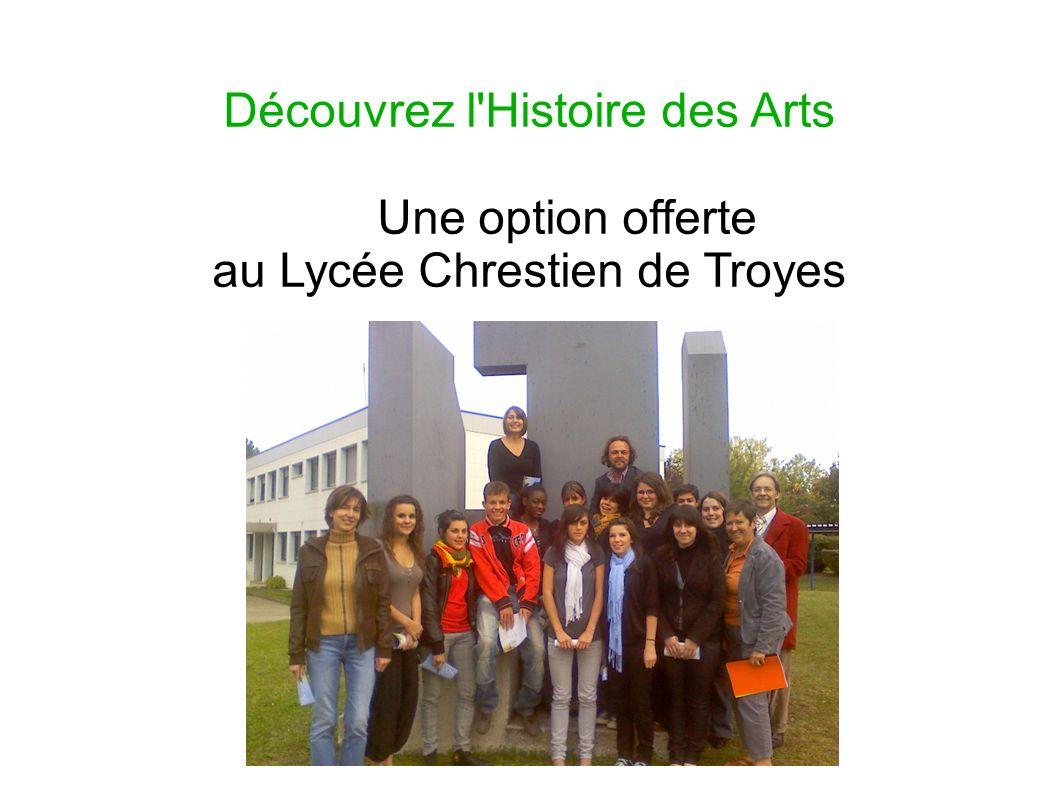 Découvrez l Histoire des Arts Une option offerte au Lycée Chrestien de Troyes