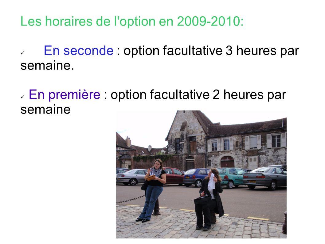 Les horaires de l option en 2009-2010: En seconde : option facultative 3 heures par semaine.