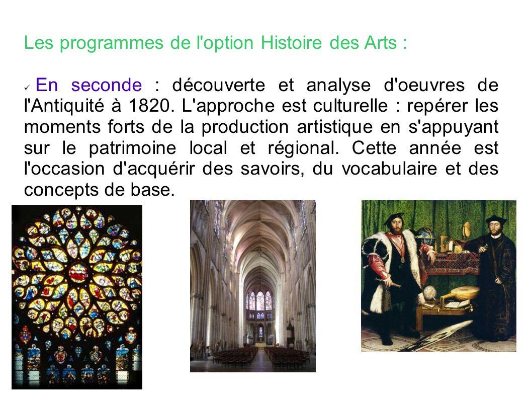 Les programmes de l option Histoire des Arts : En seconde : découverte et analyse d oeuvres de l Antiquité à 1820.