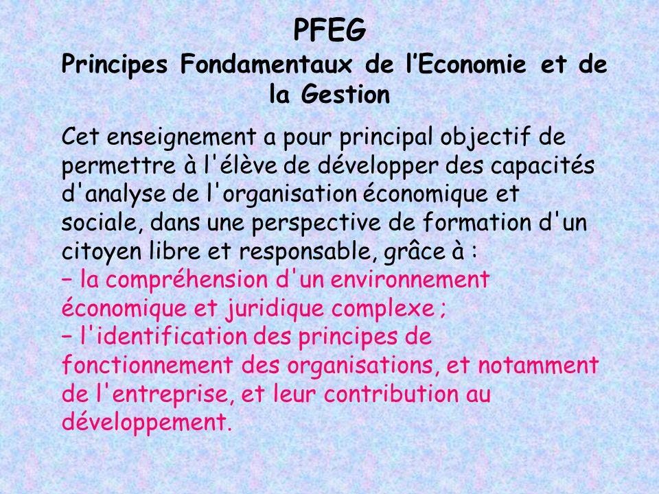 PFEG Principes Fondamentaux de lEconomie et de la Gestion Cet enseignement a pour principal objectif de permettre à l'élève de développer des capacité