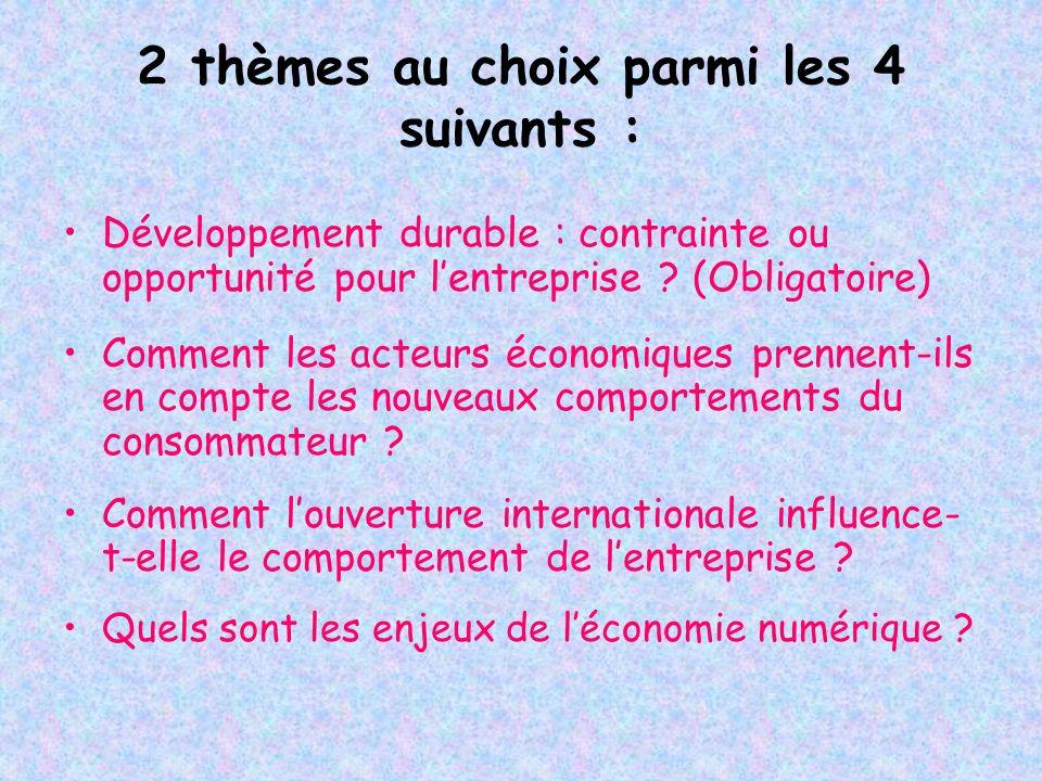 2 thèmes au choix parmi les 4 suivants : Développement durable : contrainte ou opportunité pour lentreprise ? (Obligatoire) Comment les acteurs économ