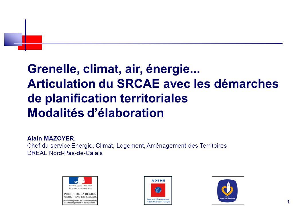 1 Grenelle, climat, air, énergie... Articulation du SRCAE avec les démarches de planification territoriales Modalités délaboration Alain MAZOYER, Chef