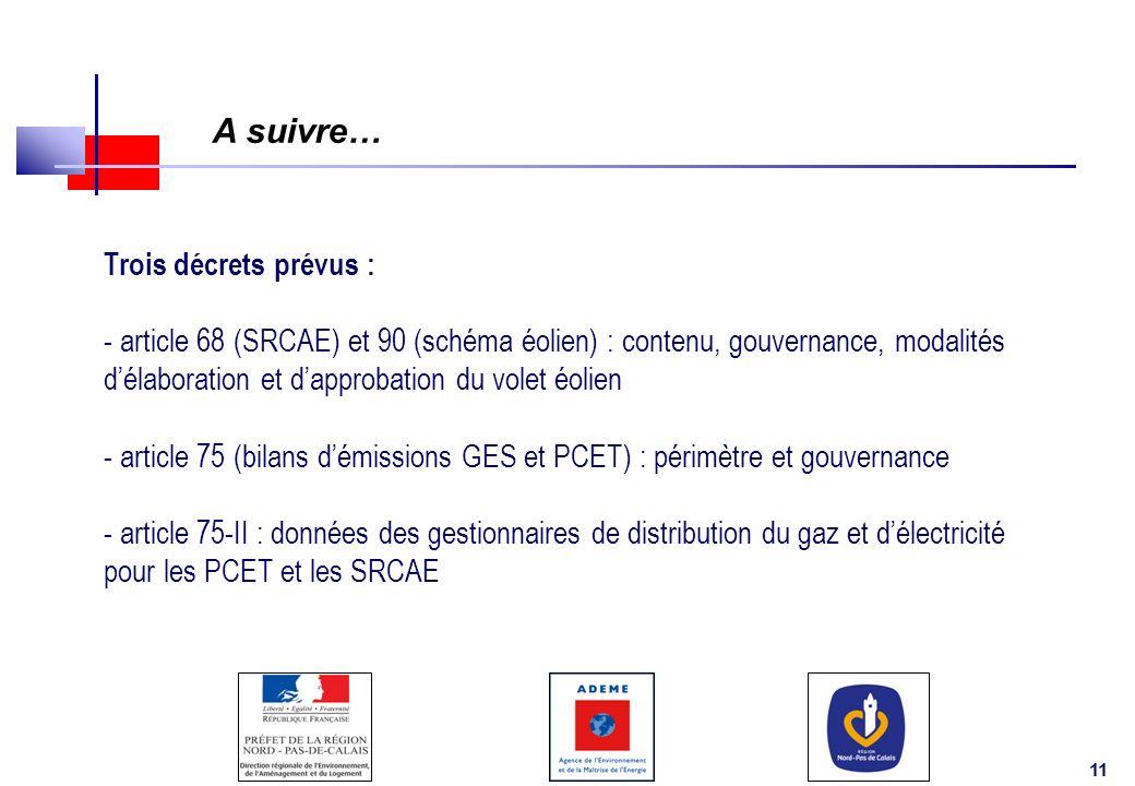 11 A suivre… Trois décrets prévus : - article 68 (SRCAE) et 90 (schéma éolien) : contenu, gouvernance, modalités délaboration et dapprobation du volet