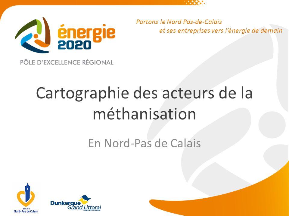 Portons le Nord Pas-de-Calais et ses entreprises vers lénergie de demain Cartographie des acteurs de la méthanisation En Nord-Pas de Calais