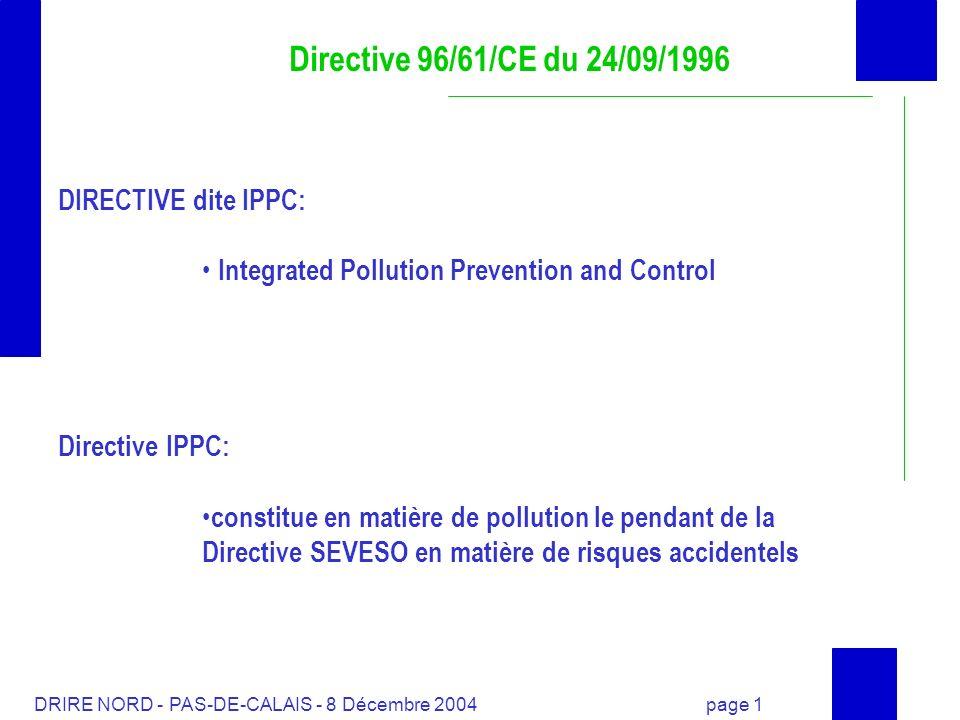 DRIRE NORD - PAS-DE-CALAIS - 8 Décembre 2004 page 2 Directive 96/61/CE du 24/09/1996 23 articles et 5 annexes Objectif (art.