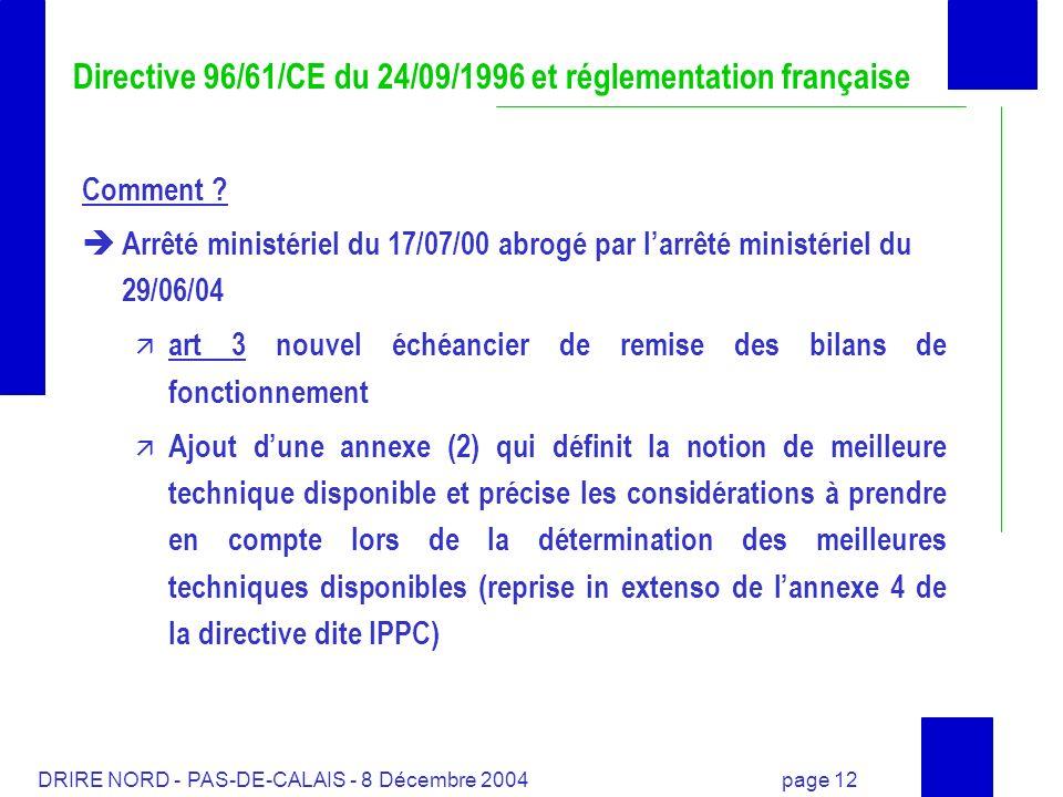 DRIRE NORD - PAS-DE-CALAIS - 8 Décembre 2004 page 12 Comment ? Arrêté ministériel du 17/07/00 abrogé par larrêté ministériel du 29/06/04 art 3 nouvel