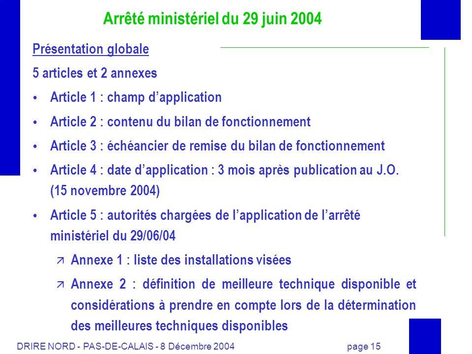 DRIRE NORD - PAS-DE-CALAIS - 8 Décembre 2004 page 15 Arrêté ministériel du 29 juin 2004 Présentation globale 5 articles et 2 annexes Article 1 : champ