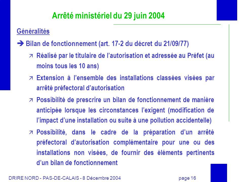 DRIRE NORD - PAS-DE-CALAIS - 8 Décembre 2004 page 16 Arrêté ministériel du 29 juin 2004 Généralités Bilan de fonctionnement (art. 17-2 du décret du 21