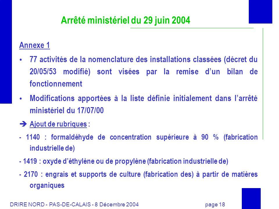 DRIRE NORD - PAS-DE-CALAIS - 8 Décembre 2004 page 18 Arrêté ministériel du 29 juin 2004 Annexe 1 77 activités de la nomenclature des installations cla