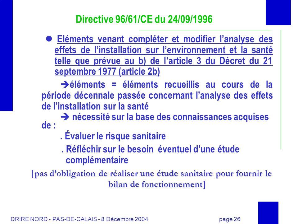 DRIRE NORD - PAS-DE-CALAIS - 8 Décembre 2004 page 26 Directive 96/61/CE du 24/09/1996 Eléments venant compléter et modifier lanalyse des effets de lin