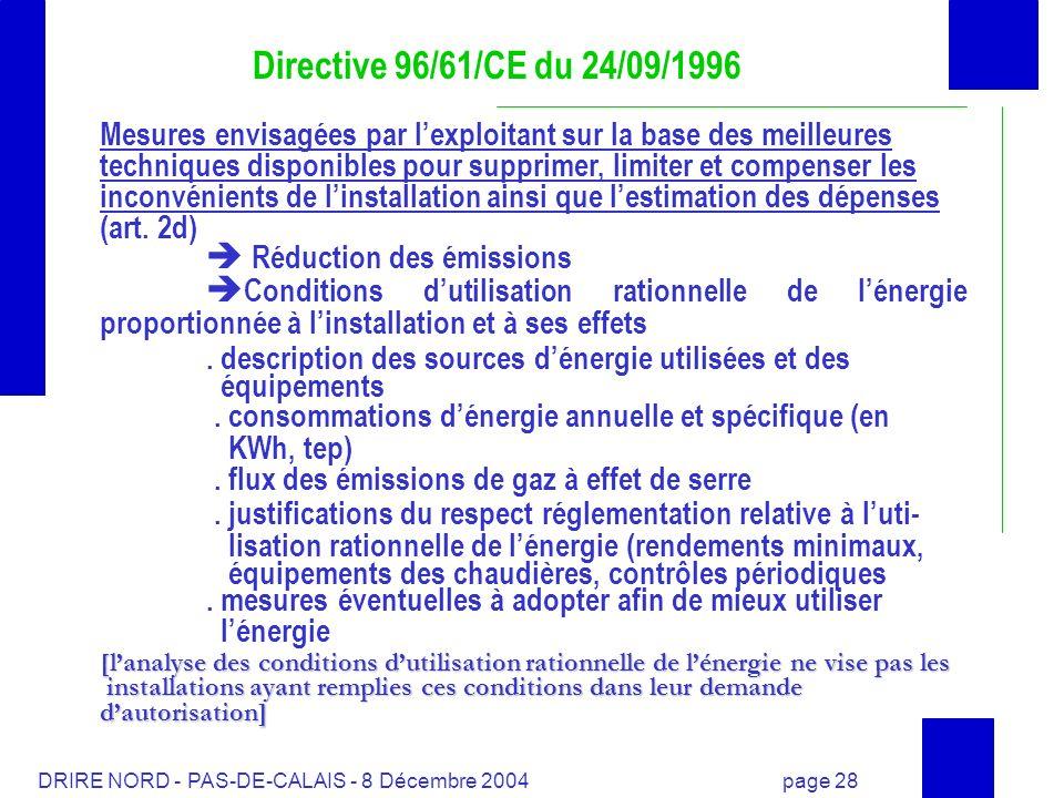 DRIRE NORD - PAS-DE-CALAIS - 8 Décembre 2004 page 28 Directive 96/61/CE du 24/09/1996 Mesures envisagées par lexploitant sur la base des meilleures te