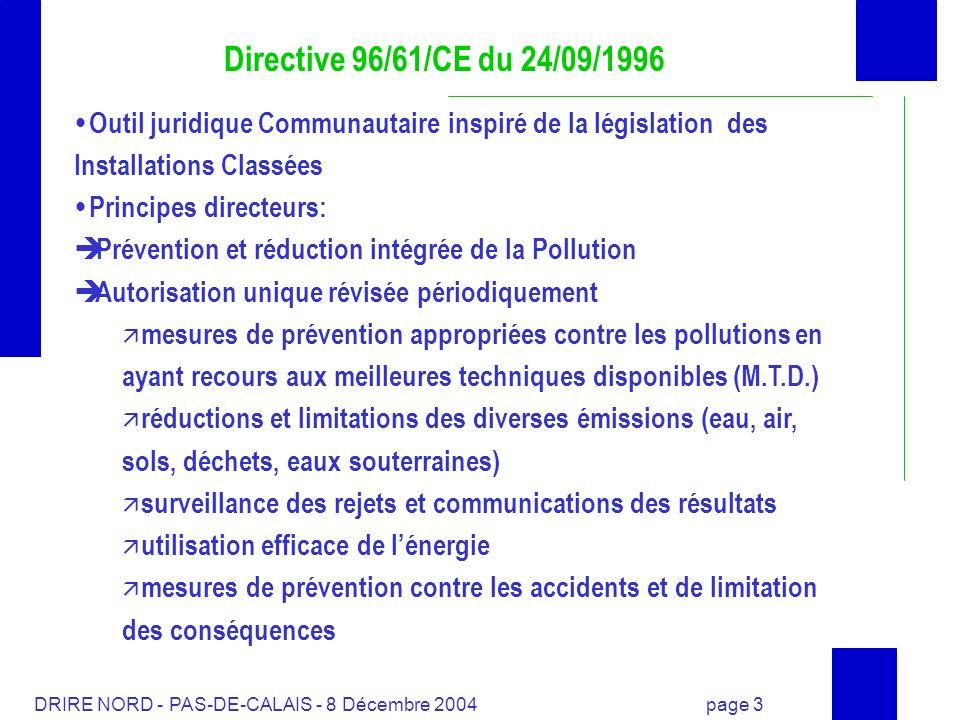 DRIRE NORD - PAS-DE-CALAIS - 8 Décembre 2004 page 3 Directive 96/61/CE du 24/09/1996 Outil juridique Communautaire inspiré de la législation des Insta