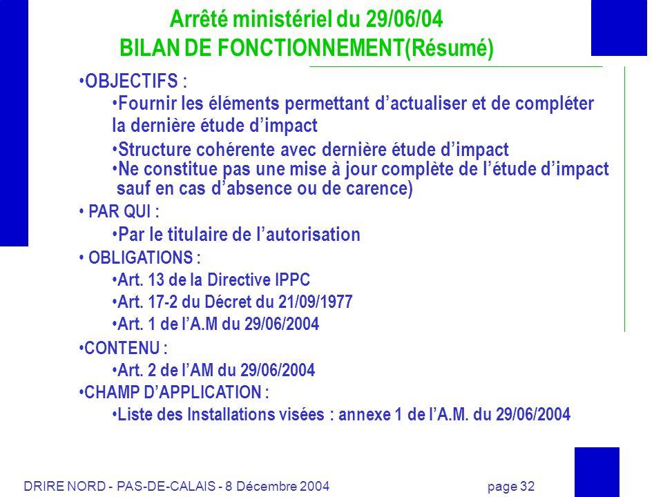 DRIRE NORD - PAS-DE-CALAIS - 8 Décembre 2004 page 32 Arrêté ministériel du 29/06/04 BILAN DE FONCTIONNEMENT(Résumé) OBJECTIFS : Fournir les éléments p