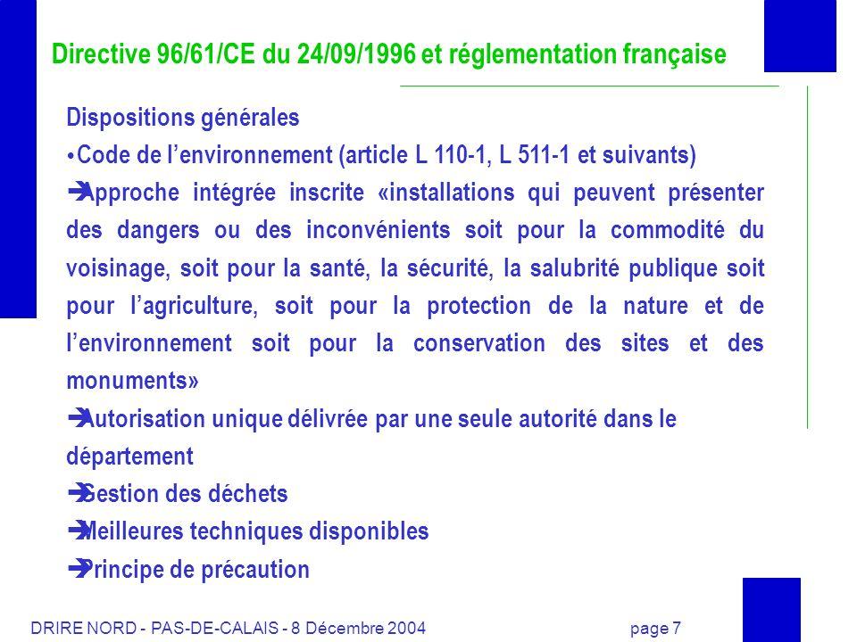 DRIRE NORD - PAS-DE-CALAIS - 8 Décembre 2004 page 7 Directive 96/61/CE du 24/09/1996 et réglementation française Dispositions générales Code de lenvir