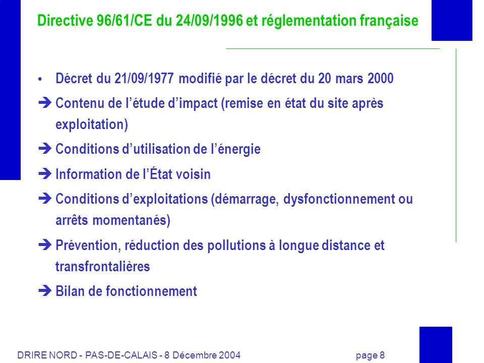 DRIRE NORD - PAS-DE-CALAIS - 8 Décembre 2004 page 8 Directive 96/61/CE du 24/09/1996 et réglementation française Décret du 21/09/1977 modifié par le d