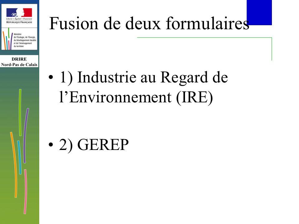 Fusion de deux formulaires 1) Industrie au Regard de lEnvironnement (IRE) 2) GEREP