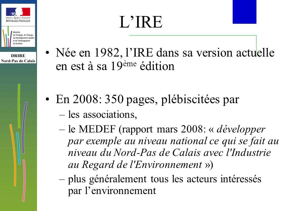 LIRE Née en 1982, lIRE dans sa version actuelle en est à sa 19 ème édition En 2008: 350 pages, plébiscitées par –les associations, –le MEDEF (rapport mars 2008: « développer par exemple au niveau national ce qui se fait au niveau du Nord-Pas de Calais avec l Industrie au Regard de l Environnement ») –plus généralement tous les acteurs intéressés par lenvironnement