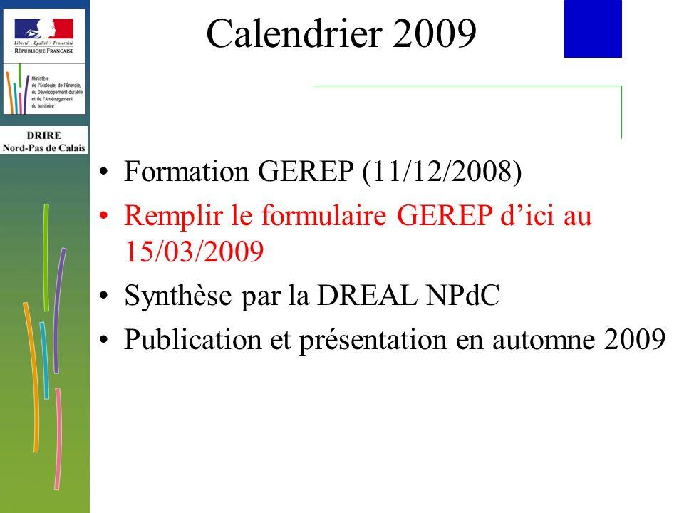 Calendrier 2009 Formation GEREP (11/12/2008) Remplir le formulaire GEREP dici au 15/03/2009 Synthèse par la DREAL NPdC Publication et présentation en automne 2009