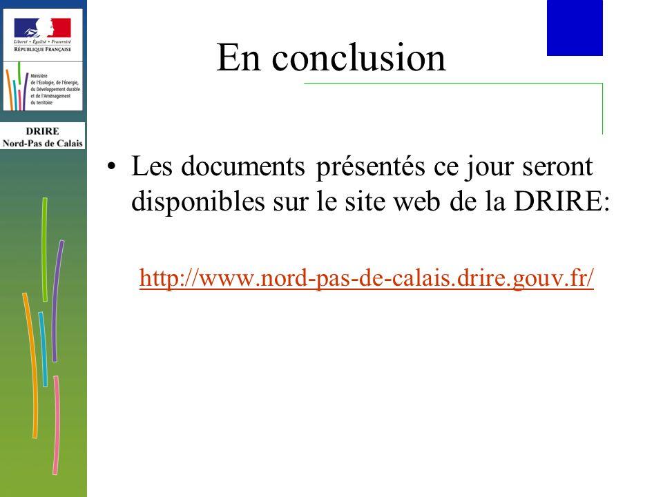 En conclusion Les documents présentés ce jour seront disponibles sur le site web de la DRIRE: http://www.nord-pas-de-calais.drire.gouv.fr/
