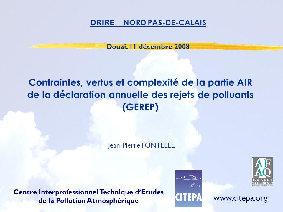 1 Contraintes, vertus et complexité de la partie AIR de la déclaration annuelle des rejets de polluants (GEREP) Jean-Pierre FONTELLE Centre Interprofe