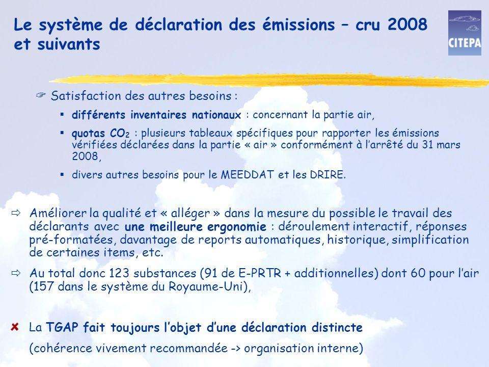 Le système de déclaration des émissions – cru 2008 et suivants Satisfaction des autres besoins : différents inventaires nationaux : concernant la partie air, quotas CO 2 : plusieurs tableaux spécifiques pour rapporter les émissions vérifiées déclarées dans la partie « air » conformément à larrêté du 31 mars 2008, divers autres besoins pour le MEEDDAT et les DRIRE.