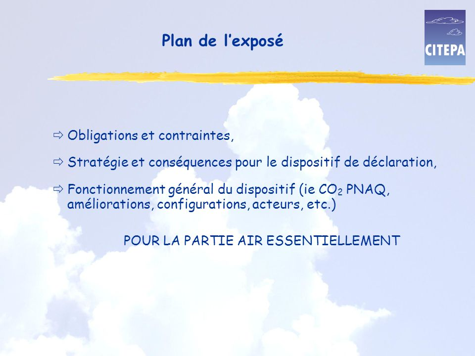 Plan de lexposé Obligations et contraintes, Stratégie et conséquences pour le dispositif de déclaration, Fonctionnement général du dispositif (ie CO 2 PNAQ, améliorations, configurations, acteurs, etc.) POUR LA PARTIE AIR ESSENTIELLEMENT
