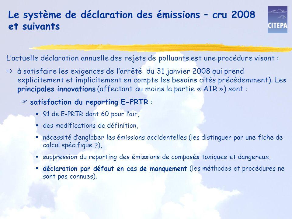 Le système de déclaration des émissions – cru 2008 et suivants Lactuelle déclaration annuelle des rejets de polluants est une procédure visant : à satisfaire les exigences de larrêté du 31 janvier 2008 qui prend explicitement et implicitement en compte les besoins cités précédemment).