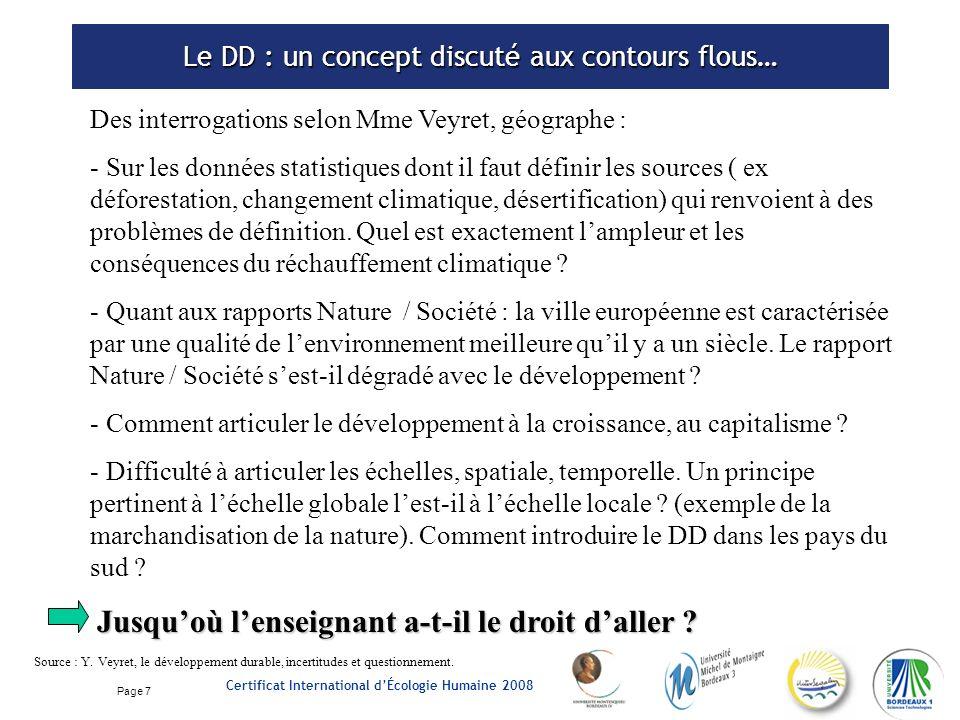 Page 7 Certificat International dÉcologie Humaine 2008 Le DD : un concept discuté aux contours flous… Source : Y.
