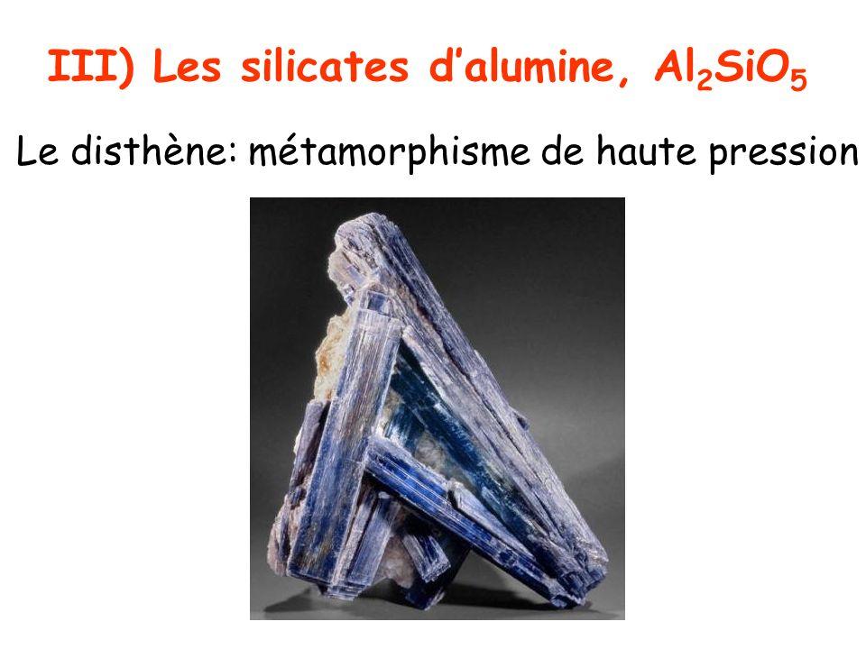 III) Les silicates dalumine, Al 2 SiO 5 Le disthène: métamorphisme de haute pression