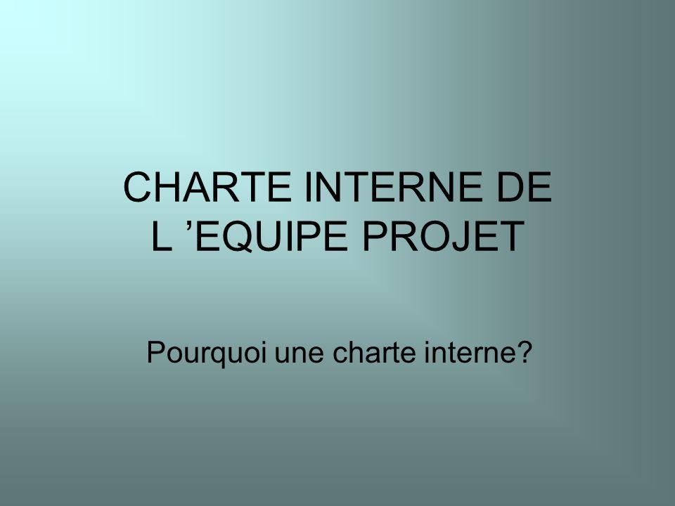 CHARTE INTERNE DE L EQUIPE PROJET Pourquoi une charte interne?